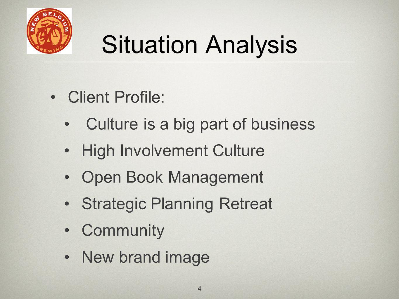 4 Situation Analysis Client Profile: Culture is a big part of business High Involvement Culture Open Book Management Strategic Planning Retreat Community New brand image