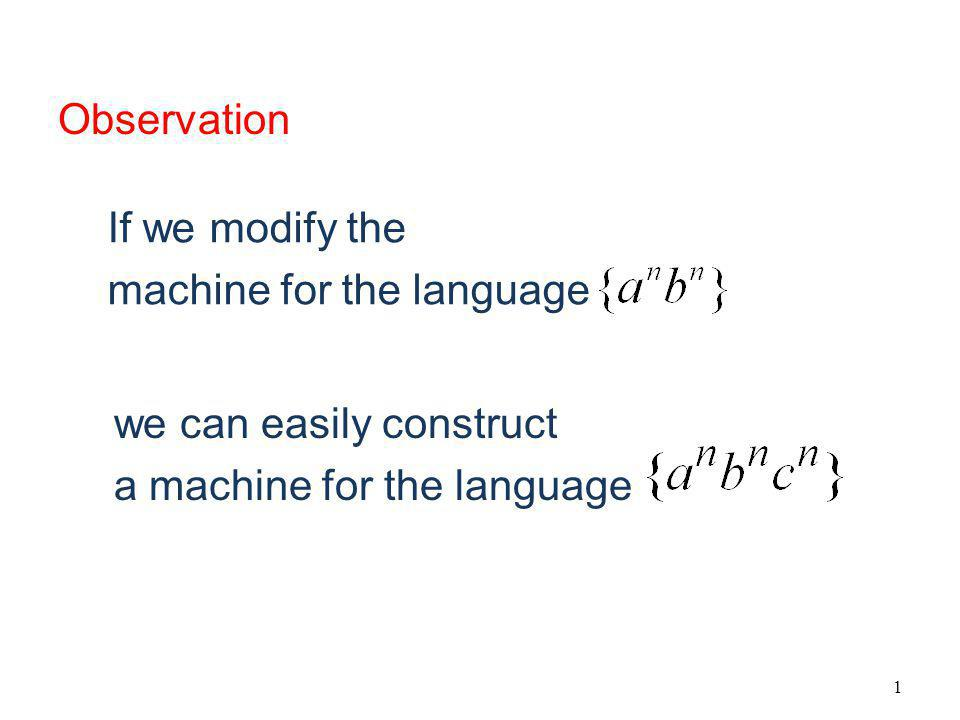 1 If we modify the machine for the language we can easily construct a machine for the language Observation