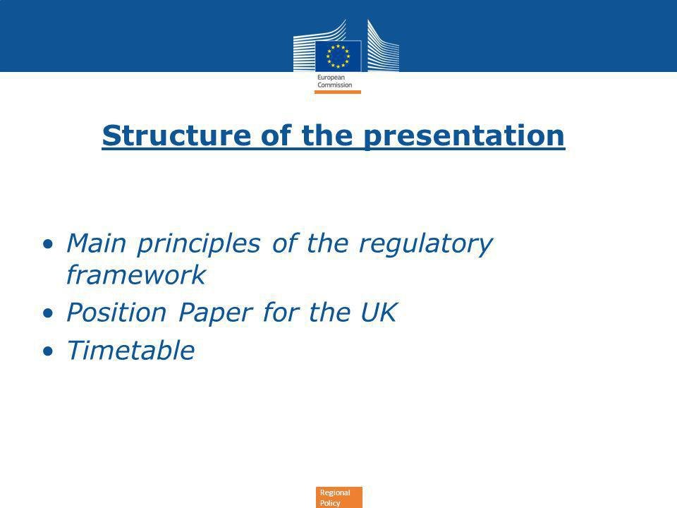 Regional Policy Structure of the presentation Main principles of the regulatory framework Position Paper for the UK Timetable