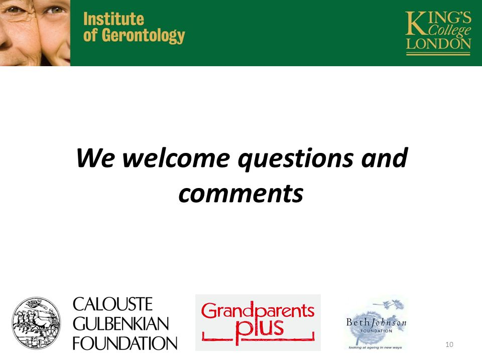 We welcome questions and comments 10