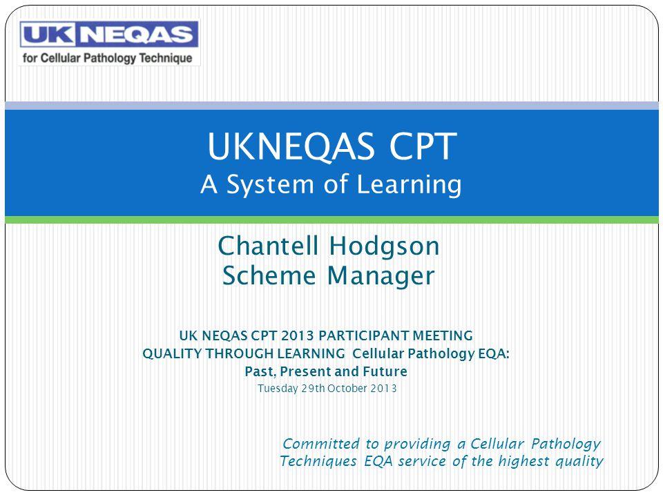 Chantell Hodgson Scheme Manager UK NEQAS CPT 2013 PARTICIPANT