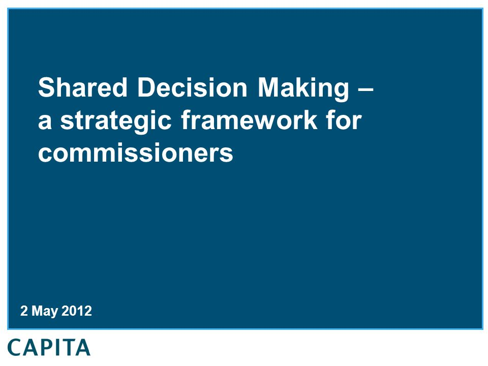 Shared Decision Making – a strategic framework for commissioners 2 May 2012