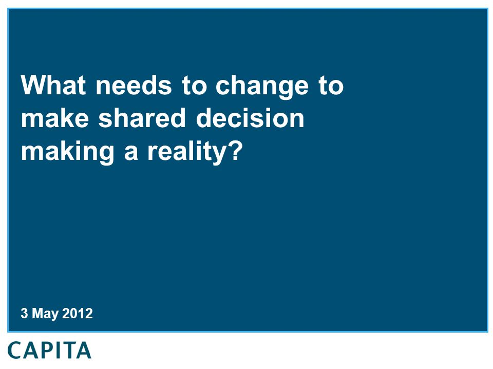 What needs to change to make shared decision making a reality 3 May 2012