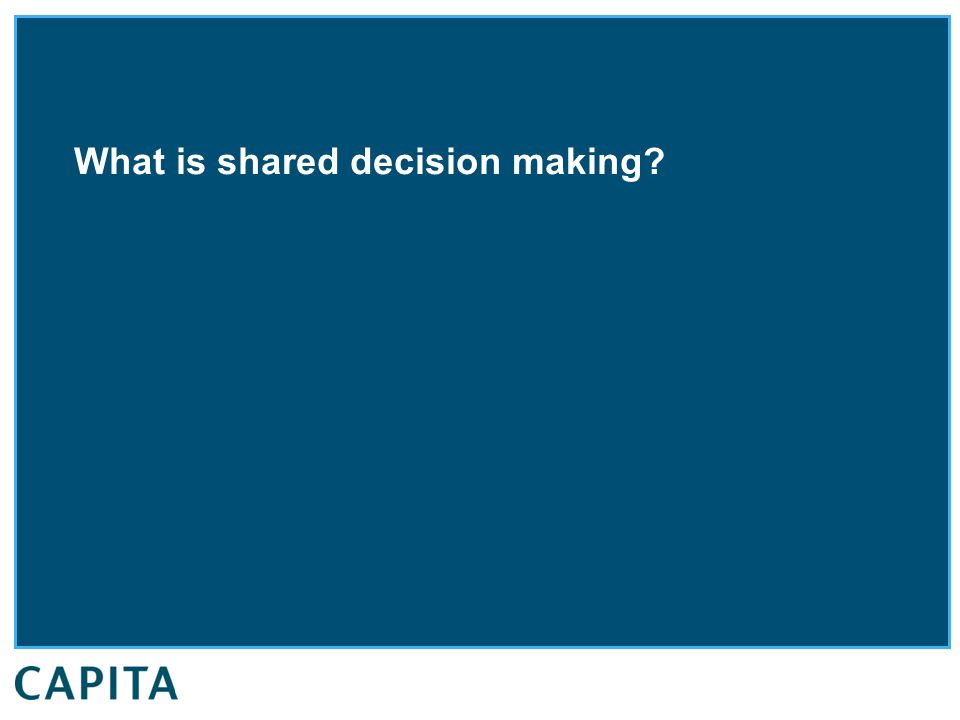 What is shared decision making