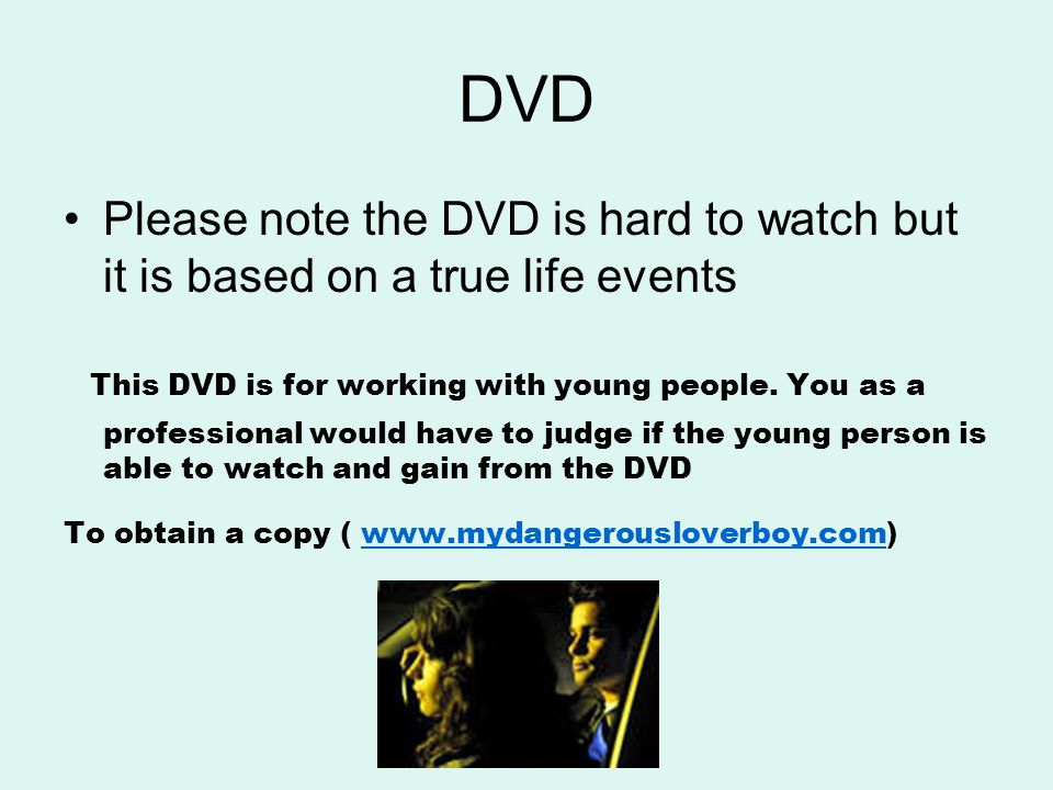 DVD Please note the DVD is hard to watch but it is based on a true life events This DVD is for working with young people.