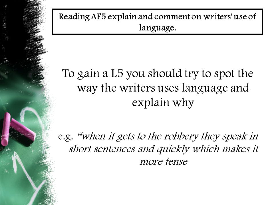 Reading AF5 explain and comment on writers use of language.