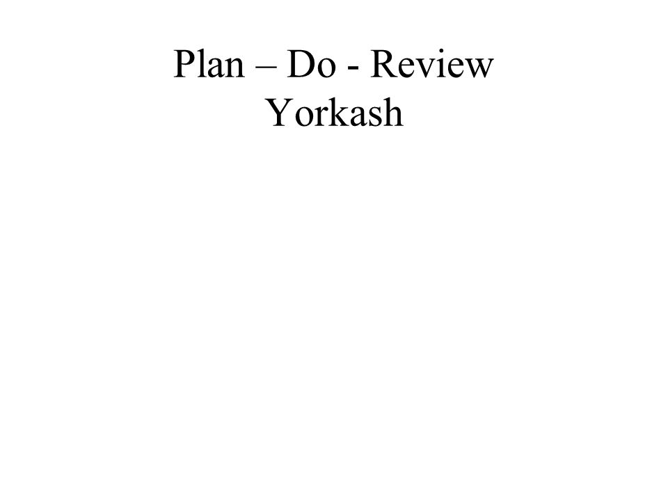 Plan – Do - Review Yorkash