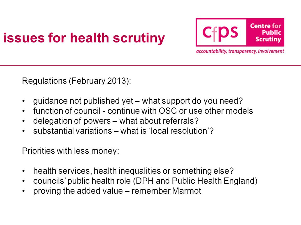 issues for health scrutiny Regulations (February 2013): guidance not published yet – what support do you need.