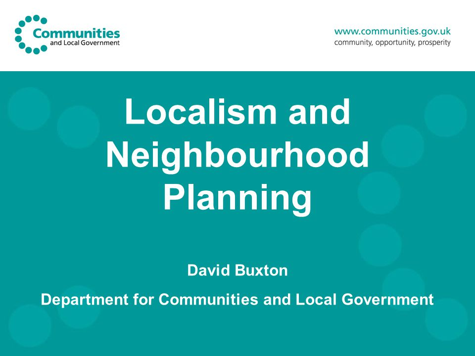Localism and Neighbourhood Planning David Buxton Department for Communities and Local Government