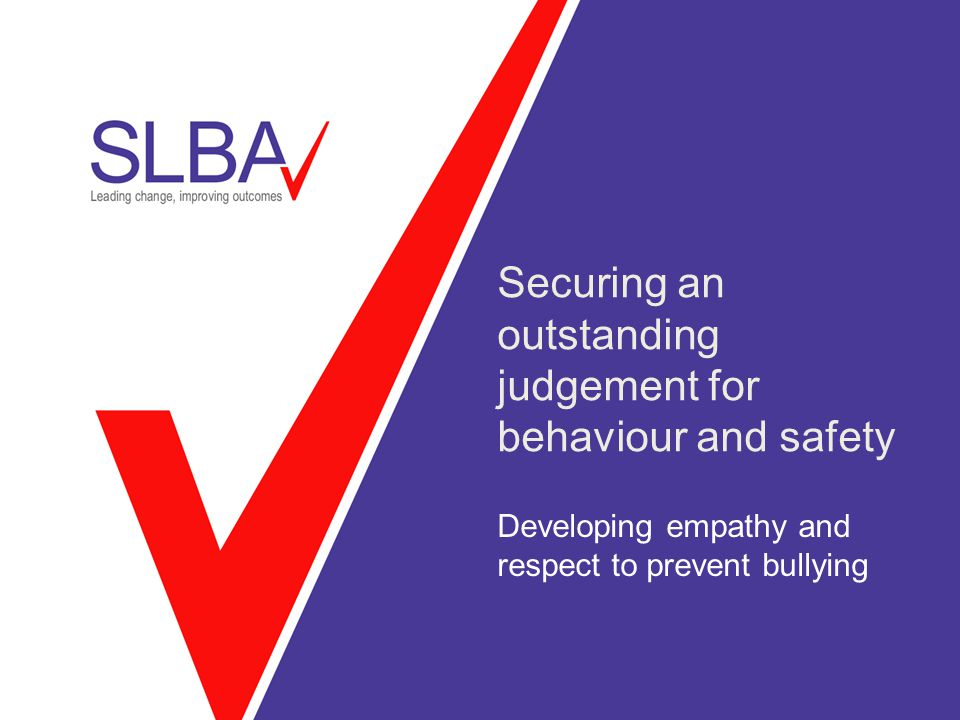Securing an outstanding judgement for behaviour and safety Developing empathy and respect to prevent bullying
