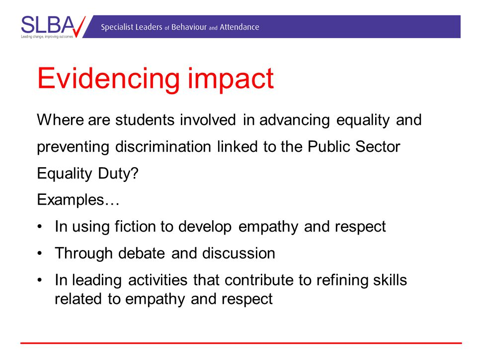 Evidencing impact Where are students involved in advancing equality and preventing discrimination linked to the Public Sector Equality Duty.