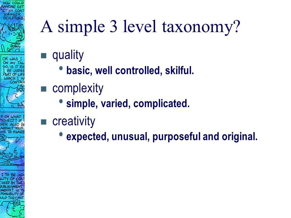 A simple 3 level taxonomy. n quality basic, well controlled, skilful.