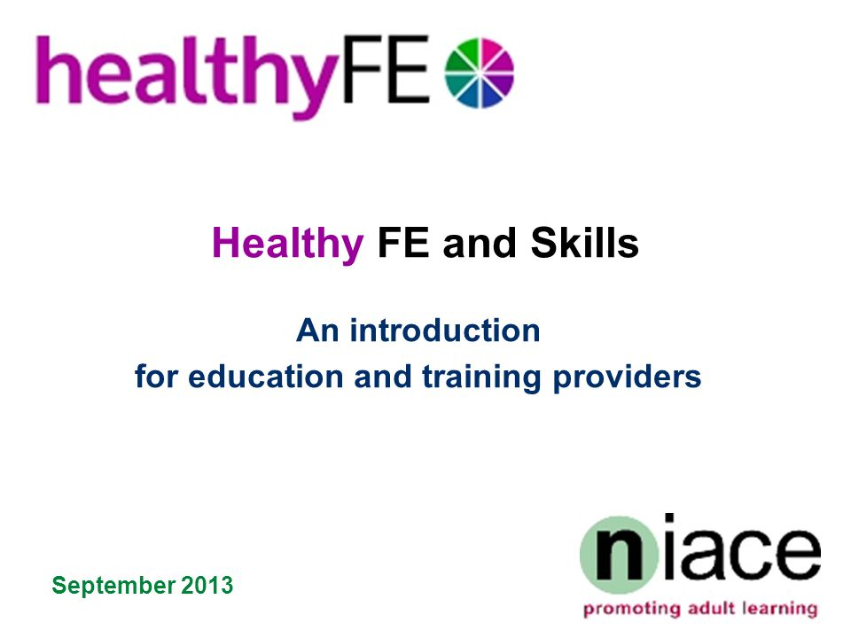 Healthy FE and Skills An introduction for education and training providers September 2013