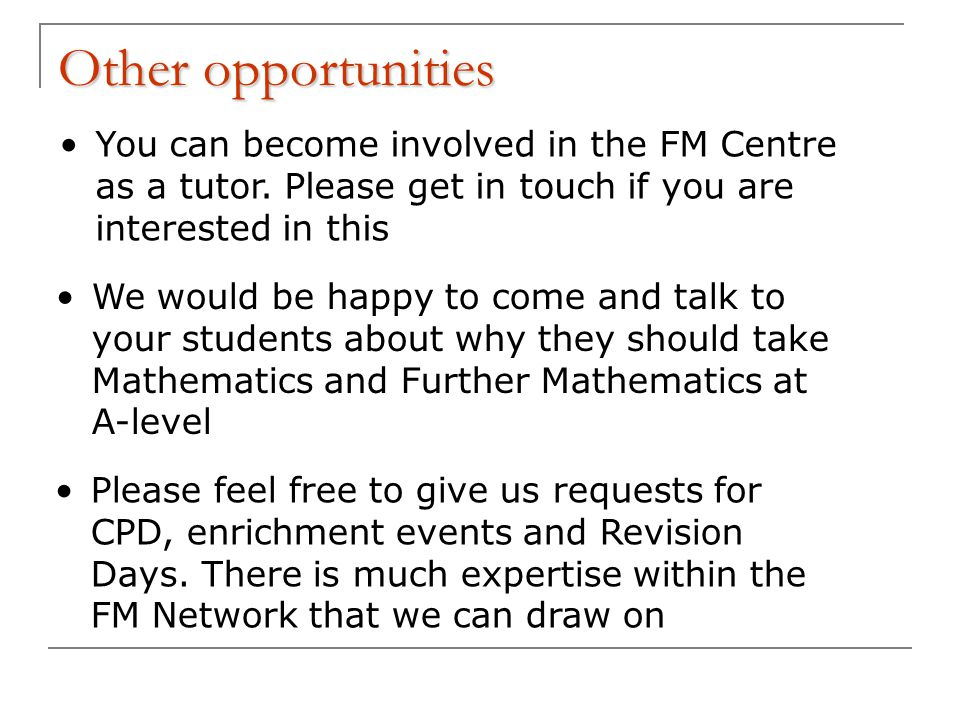 Other opportunities You can become involved in the FM Centre as a tutor.