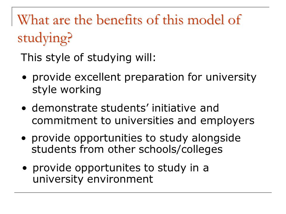 What are the benefits of this model of studying.