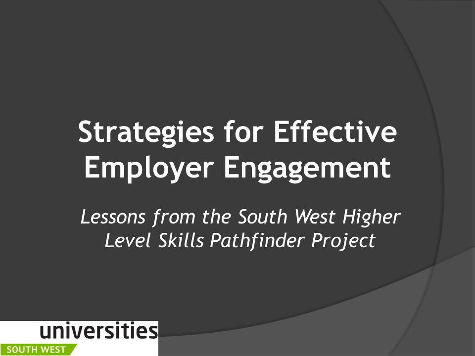 Strategies for Effective Employer Engagement Lessons from the South West Higher Level Skills Pathfinder Project