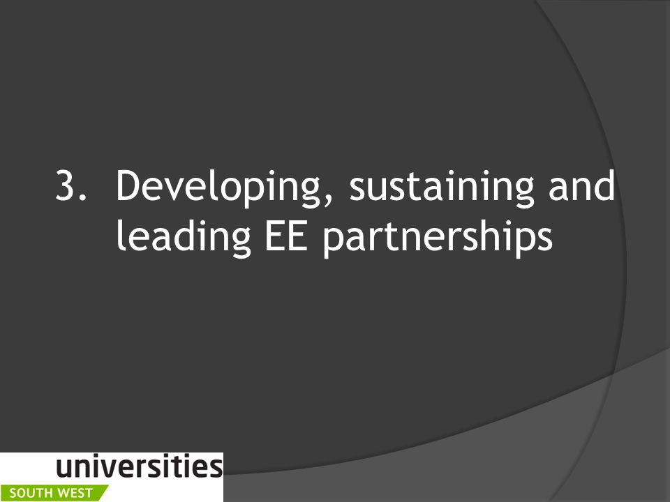 3.Developing, sustaining and leading EE partnerships