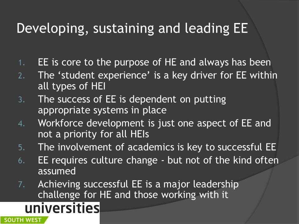 Developing, sustaining and leading EE 1. EE is core to the purpose of HE and always has been 2.