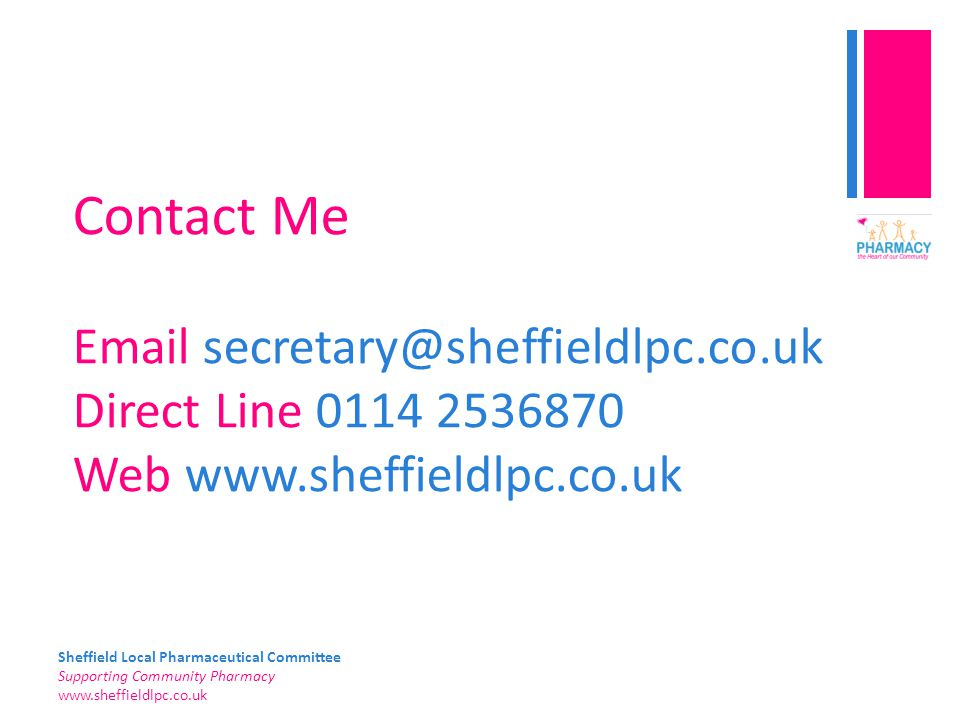 Sheffield Local Pharmaceutical Committee Supporting Community Pharmacy   Contact Me  Direct Line Web