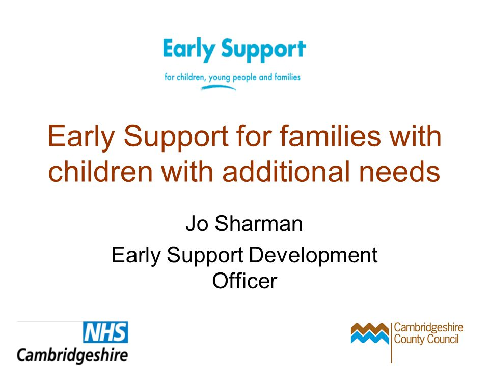 Early Support for families with children with additional needs Jo Sharman Early Support Development Officer