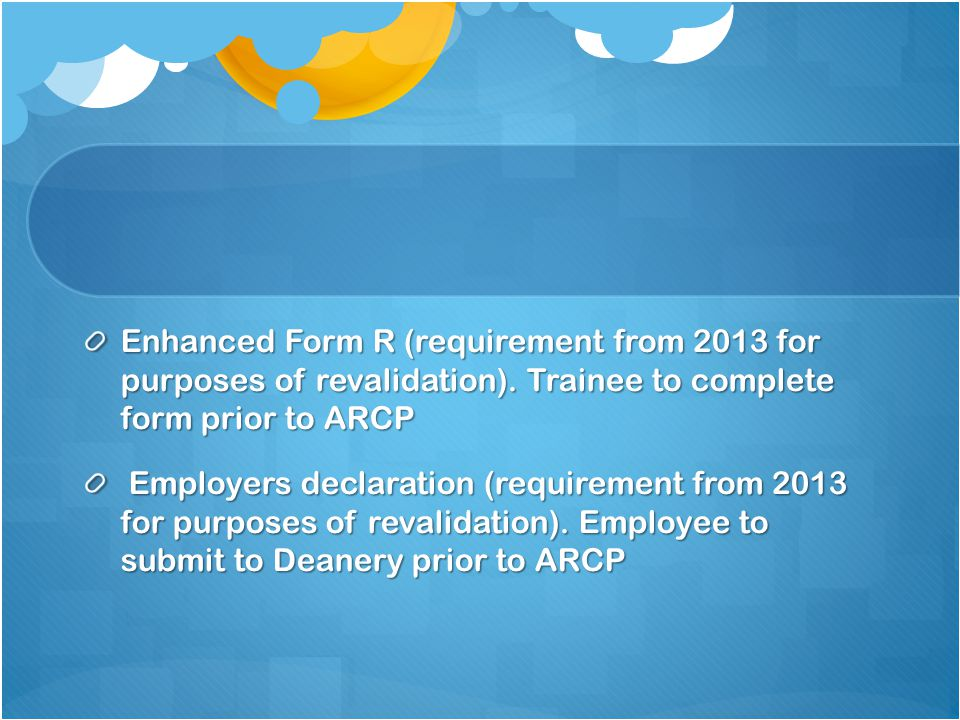 Enhanced Form R (requirement from 2013 for purposes of revalidation).