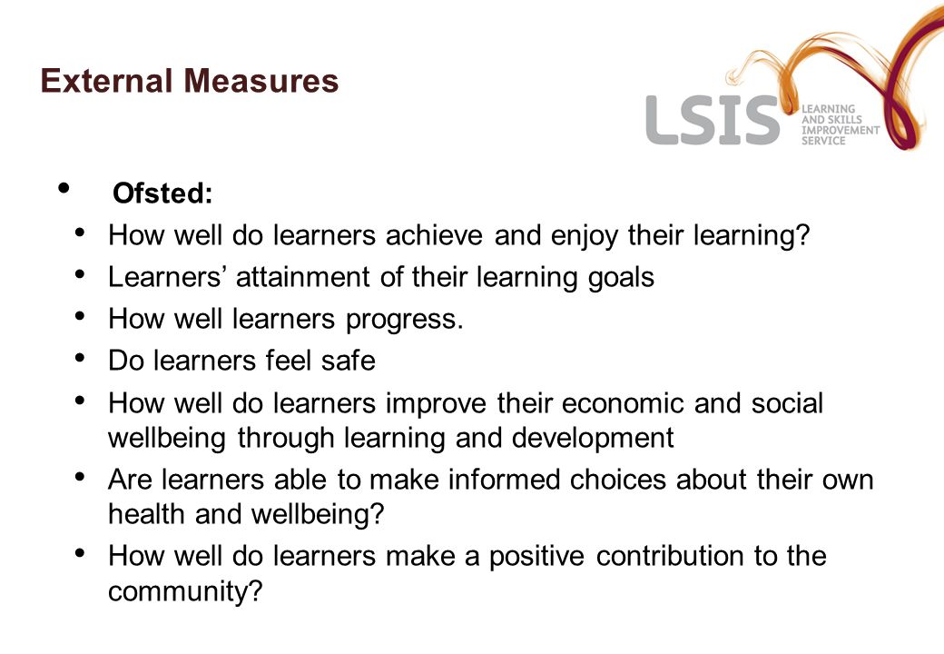 External Measures Ofsted: How well do learners achieve and enjoy their learning.