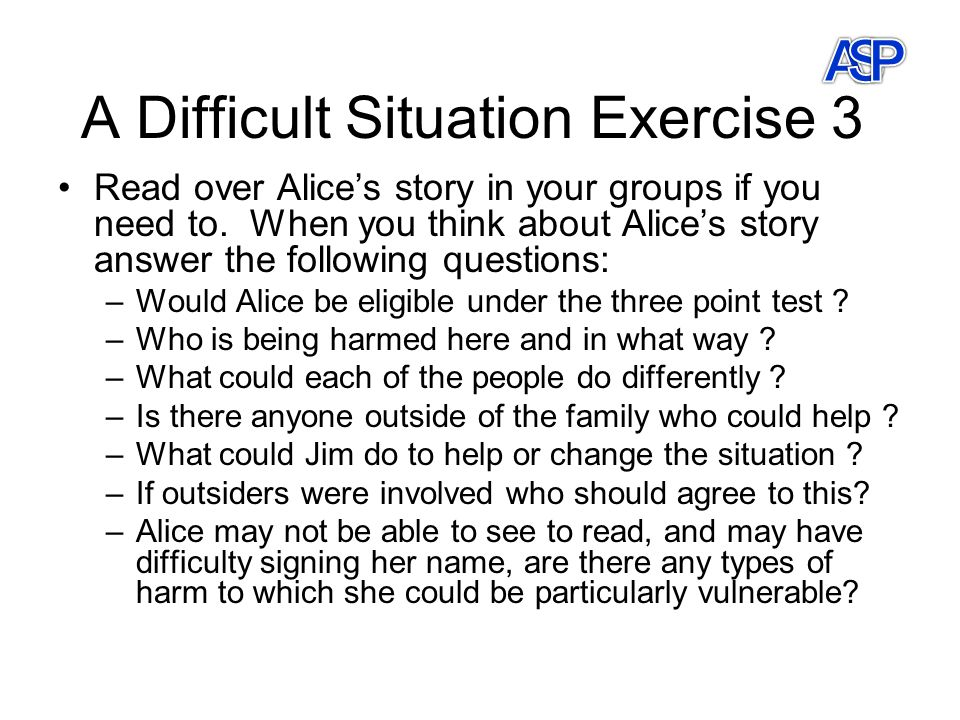 A Difficult Situation Exercise 3 Read over Alice's story in your groups if you need to.