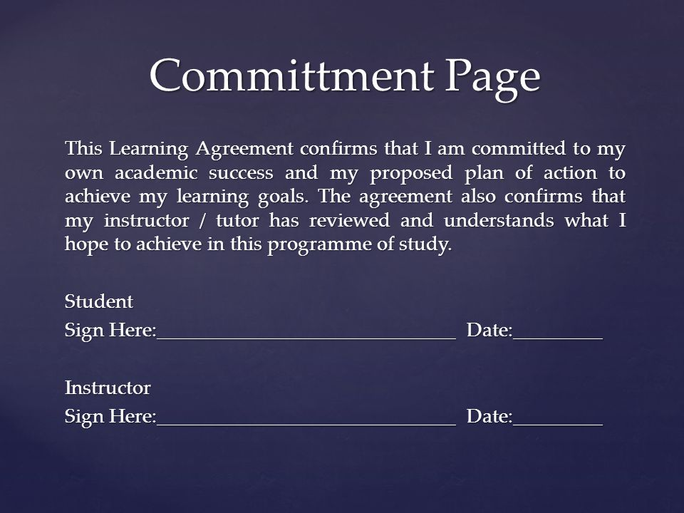 Committment Page This Learning Agreement confirms that I am committed to my own academic success and my proposed plan of action to achieve my learning goals.