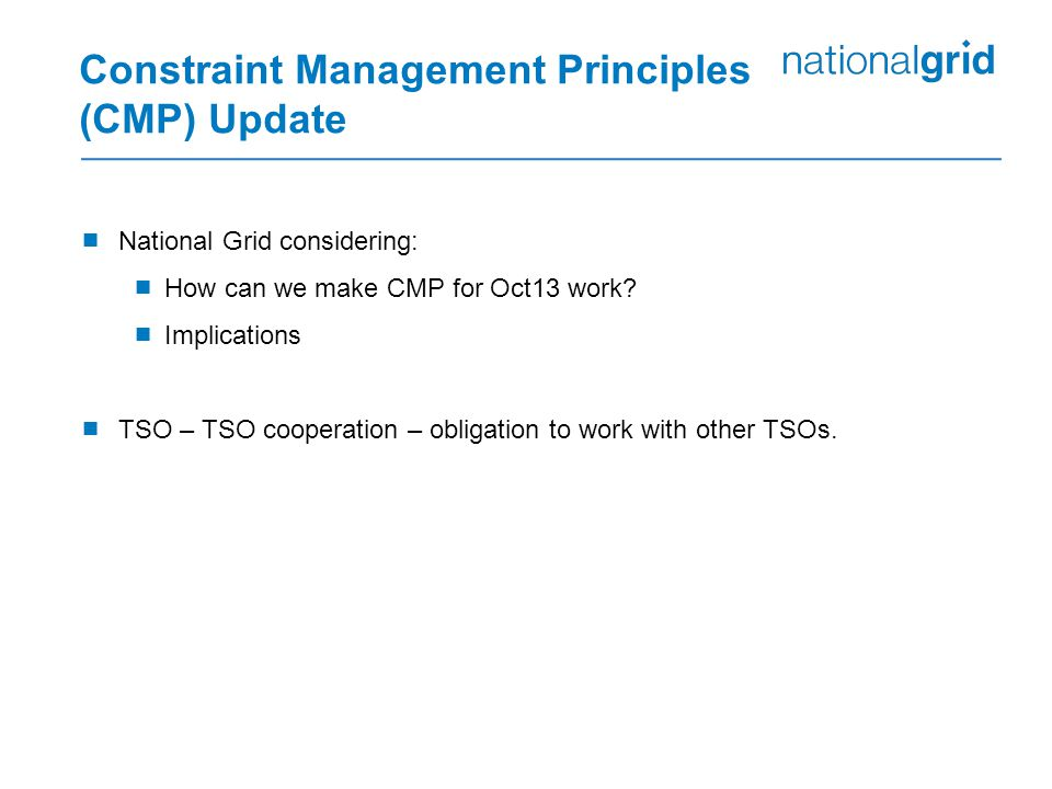 Constraint Management Principles (CMP) Update  National Grid considering:  How can we make CMP for Oct13 work.