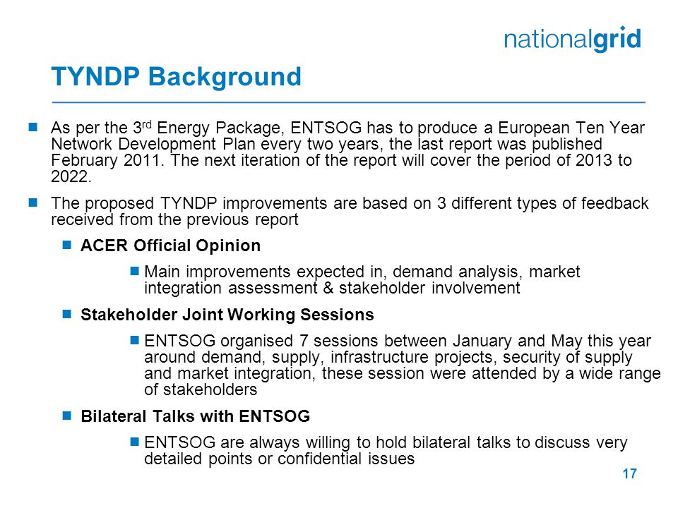 TYNDP Background  As per the 3 rd Energy Package, ENTSOG has to produce a European Ten Year Network Development Plan every two years, the last report was published February 2011.
