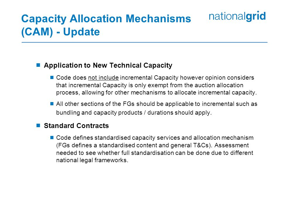 Capacity Allocation Mechanisms (CAM) - Update  Application to New Technical Capacity  Code does not include incremental Capacity however opinion considers that incremental Capacity is only exempt from the auction allocation process, allowing for other mechanisms to allocate incremental capacity.