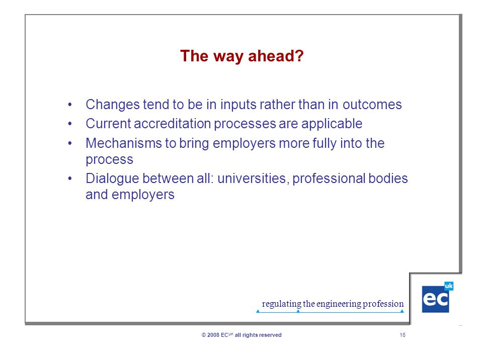 regulating the engineering profession 16© 2008 EC UK all rights reserved The way ahead.