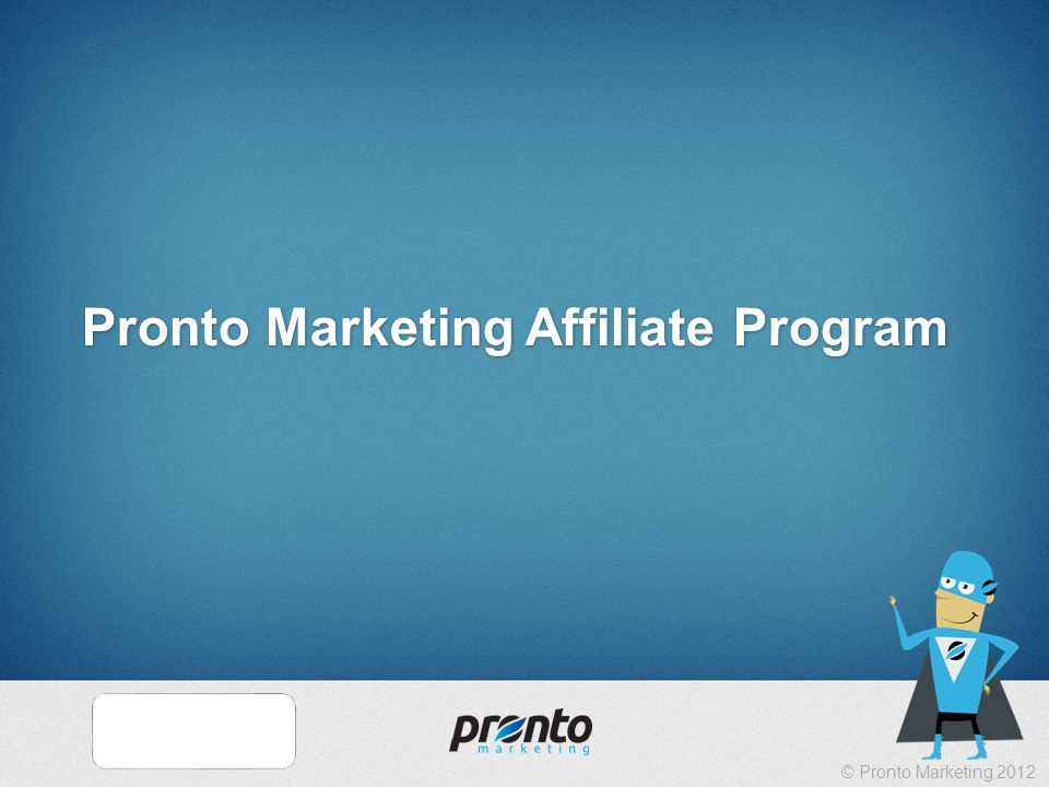© Pronto Marketing 2012 Pronto Marketing Affiliate Program