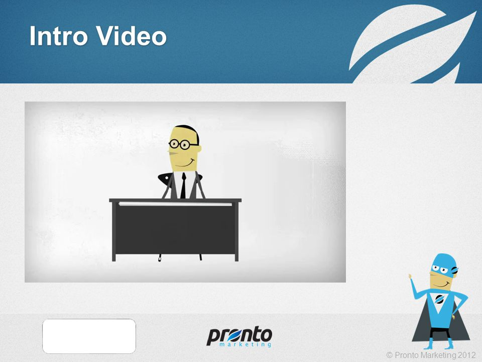 © Pronto Marketing 2012 Intro Video