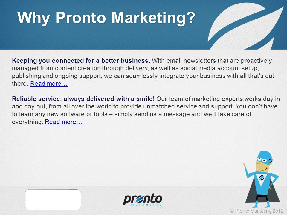 © Pronto Marketing 2012 Why Pronto Marketing. Keeping you connected for a better business.