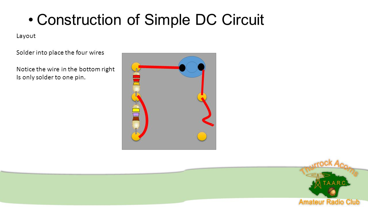Intermediate Course 23 08 2014 This Week Introduction To The Basic Dc Circuit 18 Construction Of Simple Layout Solder Into Place Four Wires Notice Wire In Bottom Right Is Only One Pin