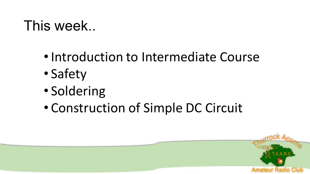 Intermediate Course 23 08 2014 This Week Introduction To Simple Dc Circuit Model Safety Soldering Construction Of
