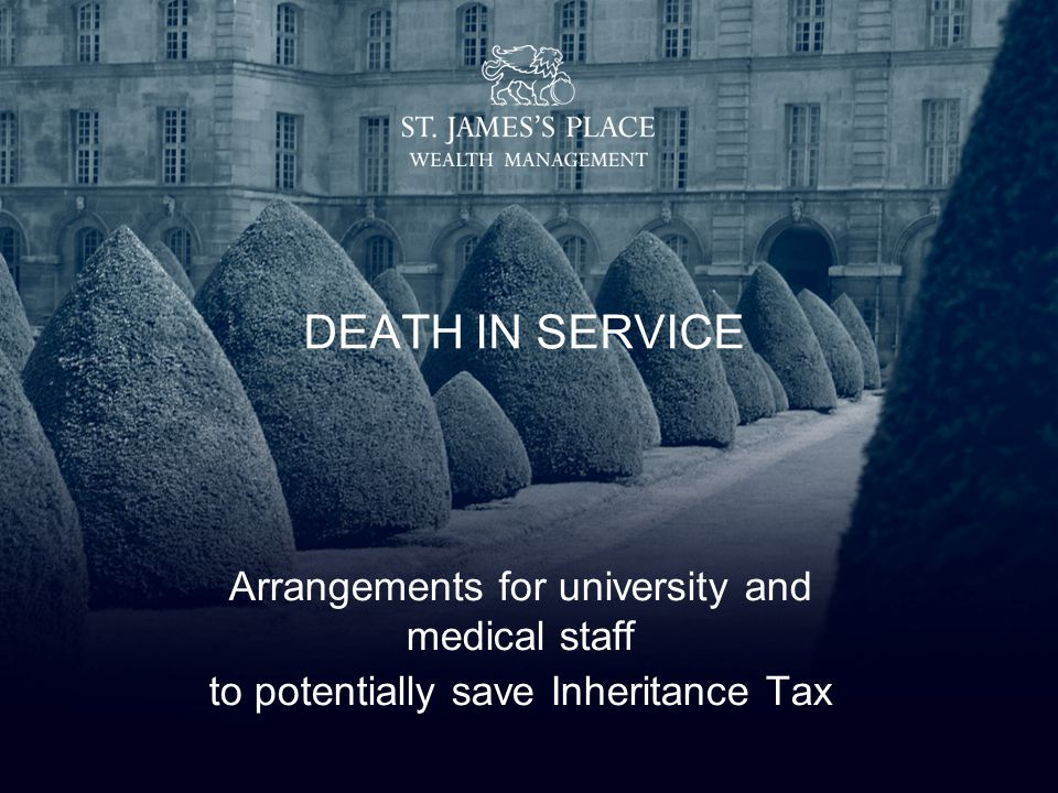 DEATH IN SERVICE Arrangements for university and medical staff to potentially save Inheritance Tax