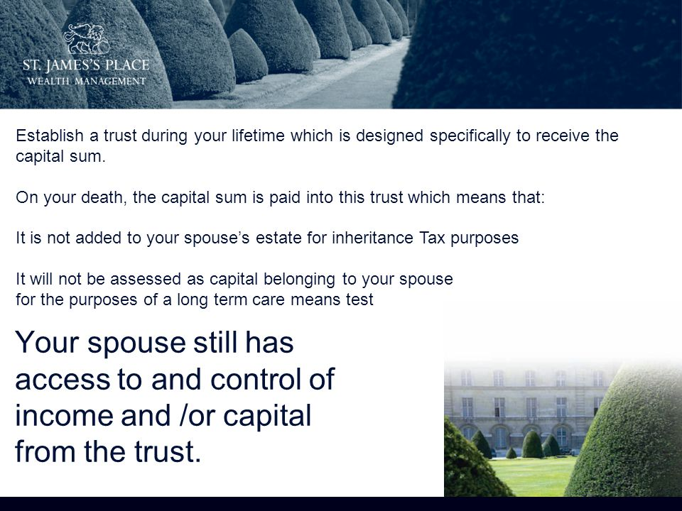 Your spouse still has access to and control of income and /or capital from the trust.
