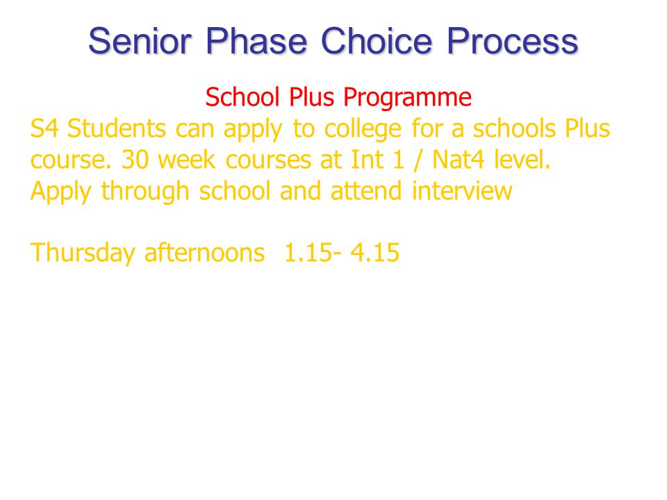 Senior Phase Choice Process School Plus Programme S4 Students can apply to college for a schools Plus course.