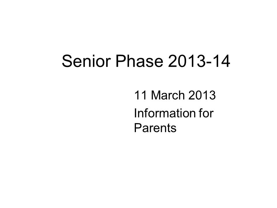Senior Phase March 2013 Information for Parents