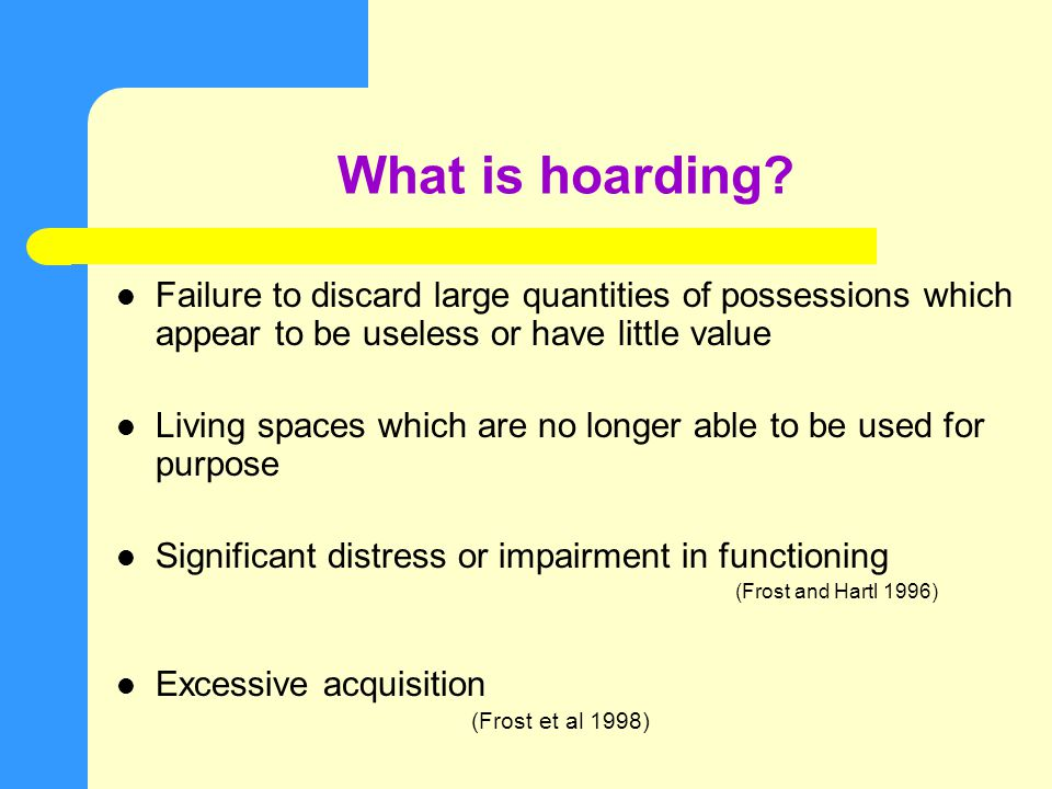 Compulsive Hoarding Roland Simmons. Objectives Briefly ...