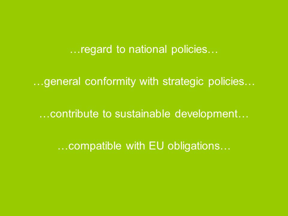 …regard to national policies… …general conformity with strategic policies… …contribute to sustainable development… …compatible with EU obligations…