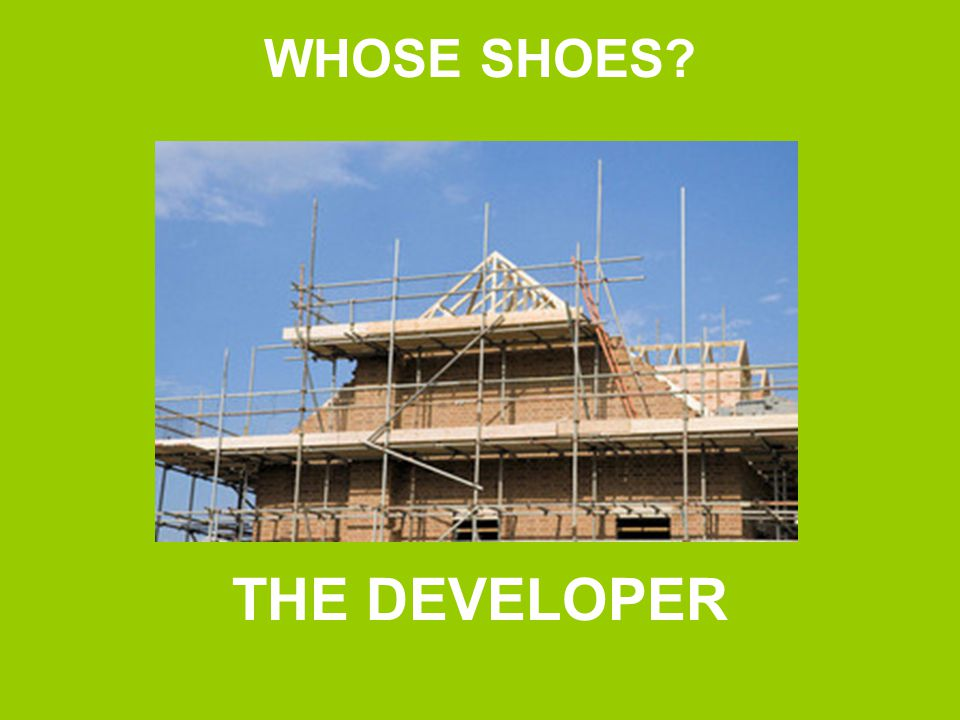 WHOSE SHOES THE DEVELOPER