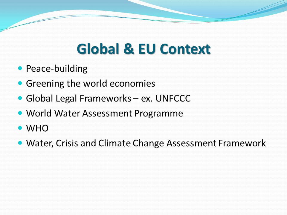 Global & EU Context Peace-building Greening the world economies Global Legal Frameworks – ex.
