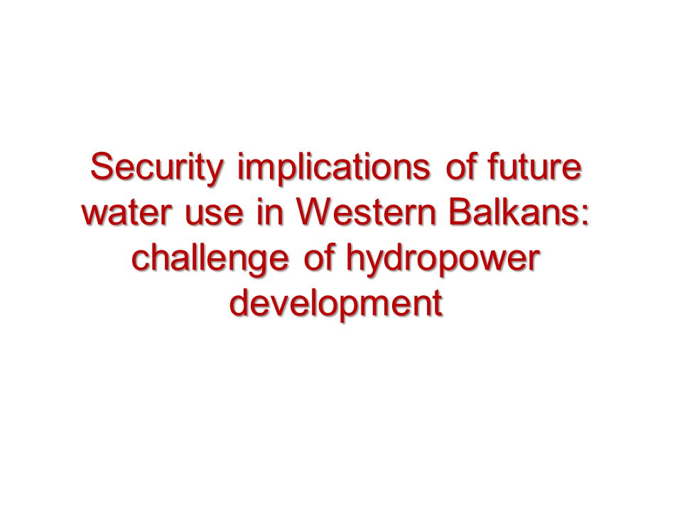 Security implications of future water use in Western Balkans: challenge of hydropower development