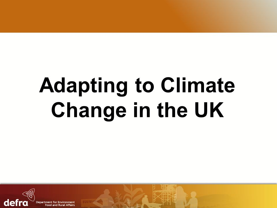 RESTRICTED Adapting to Climate Change in the UK