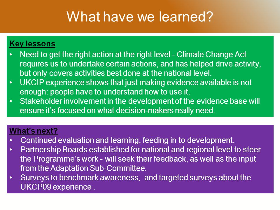 RESTRICTED Key lessons Need to get the right action at the right level - Climate Change Act requires us to undertake certain actions, and has helped drive activity, but only covers activities best done at the national level.