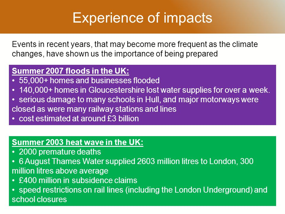 RESTRICTED Summer 2007 floods in the UK: 55,000+ homes and businesses flooded 140,000+ homes in Gloucestershire lost water supplies for over a week.