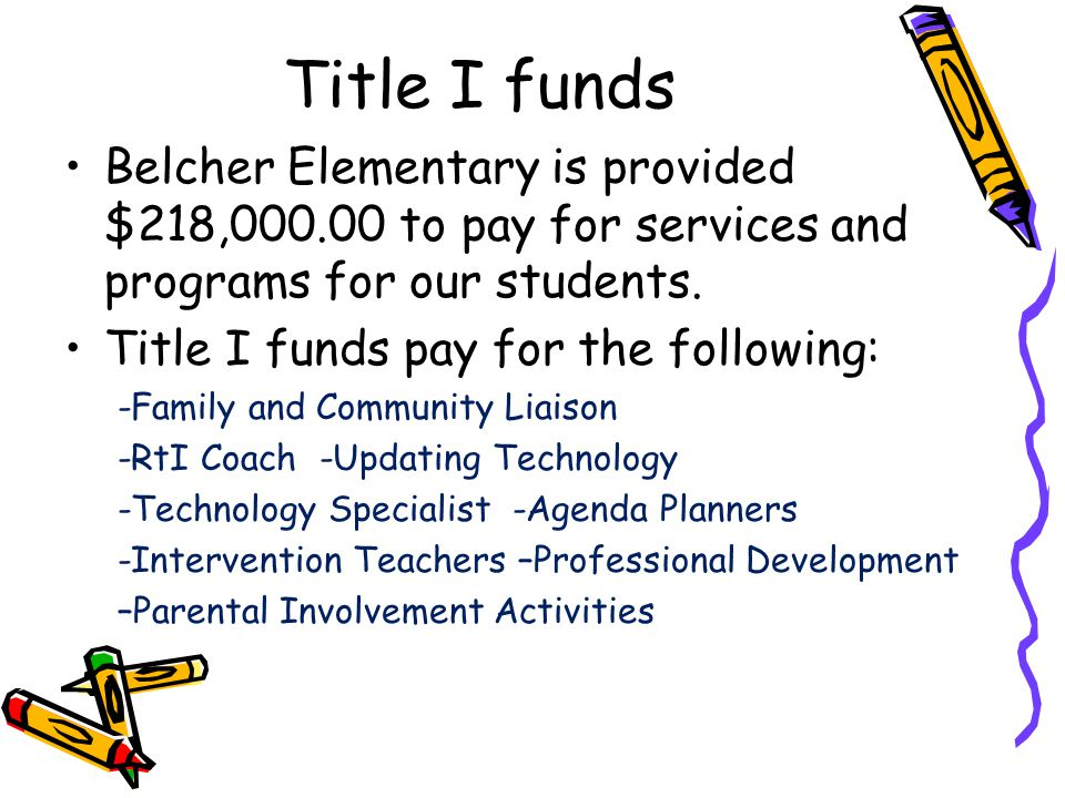Title I funds Belcher Elementary is provided $218, to pay for services and programs for our students.